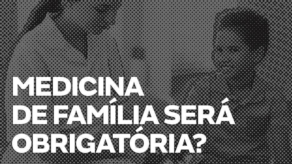 A Medicina da Família será obrigatória? Quais especialidades serão afetadas? Quando a lei entrará em vigor? Contamos o que há de concreto até agora!
