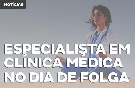 Especialista em Clínica Médica no dia de folga