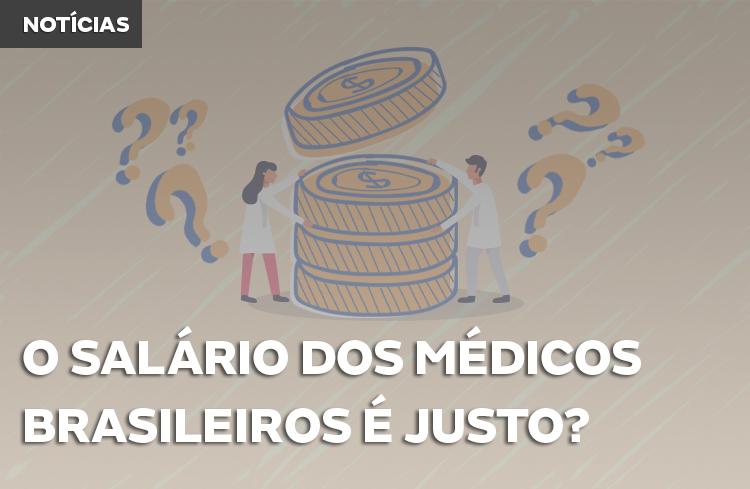Como está a satisfação dos médicos brasileiros com o salário?
